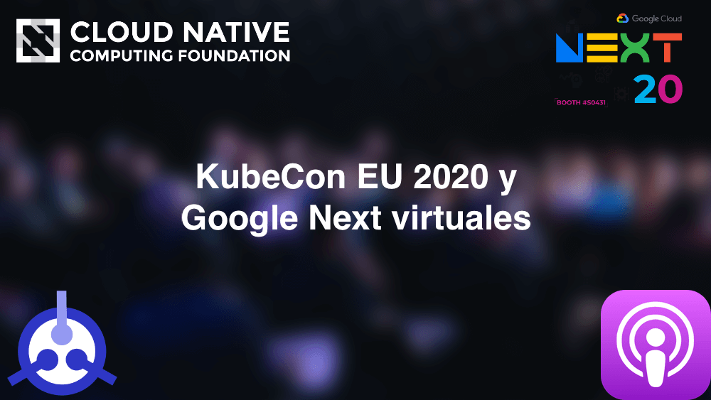 Podcast S01-E28: KubeCon EU 2020 y Google Next virtuales