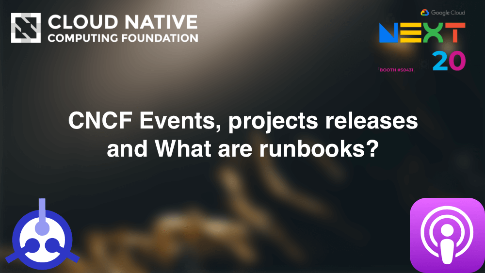 Podcast S01-E29: CNCF Events, projects releases and What are runbooks?